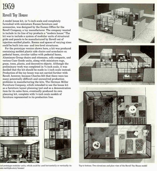 Revell Toy HousebrbrIn 1959, Charles and Ray Eames prototyped what might have been the coolest of Mid-Century Modern collectible; a dollhouse done in the modern style of their own home, outfitted with miniature models of Eames' furniture.brbrPhoto credit: The Shopping Sherpa via Creative Commons