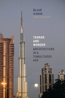 Blair Kamin, on Criticism - Photo 1 of 2 - Kamin's latest book, Terror and Wonder: Architecture in a Tumultuous Age, published in 2010, is available from The University of Chicago Press.