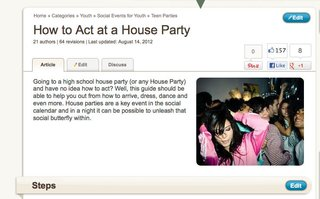 Visit wikihow.com for this funny but real guide on how to act at a house party.
