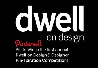 Dwell on Design Announces 'Pin to Win' Pinterest Design Competition - Photo 1 of 1 -