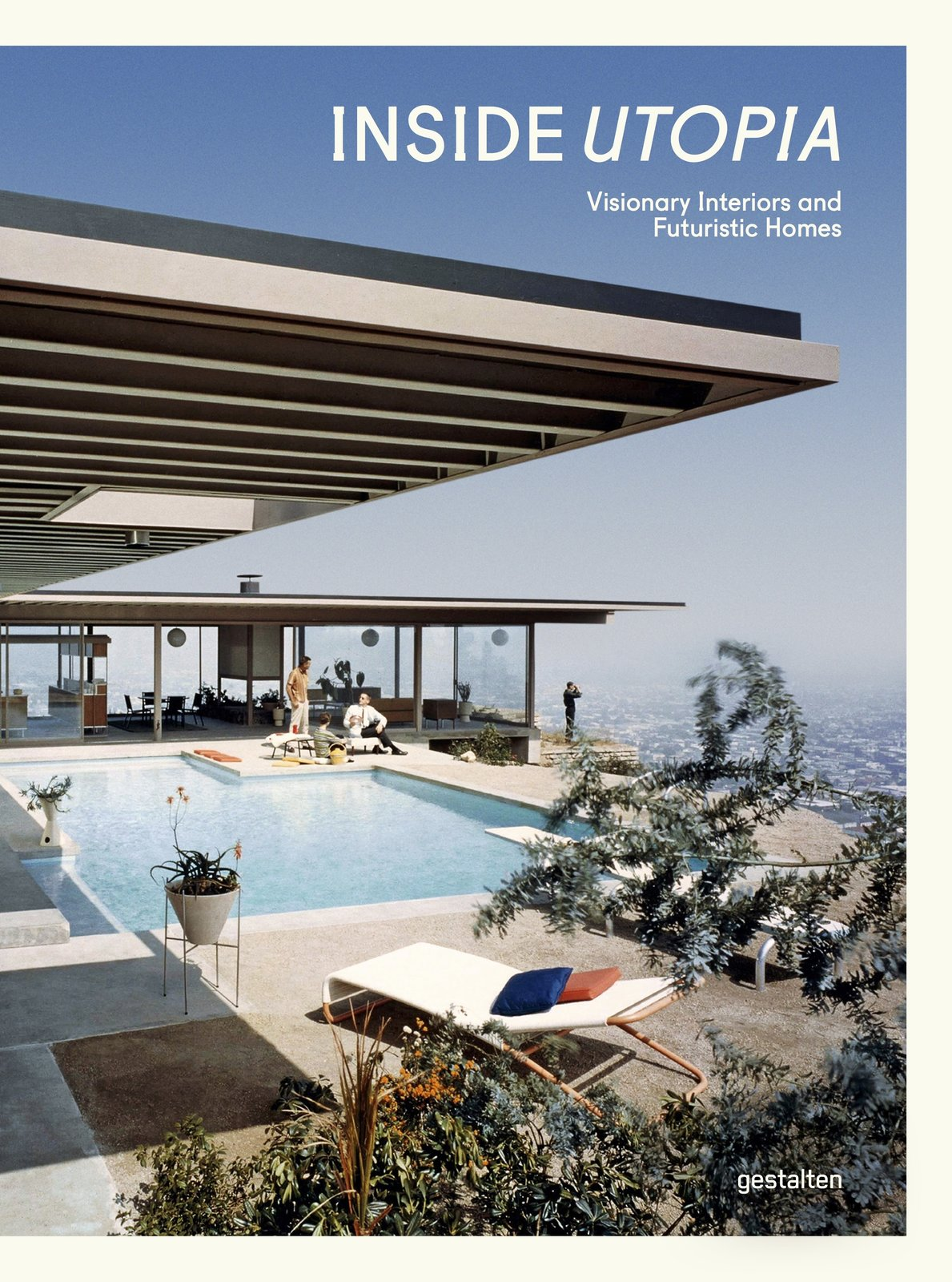 Inside Utopia, published by Gestalten. Cover photo of the Stahl House by Pierre Koenig, Los Angeles, CA, 1957.