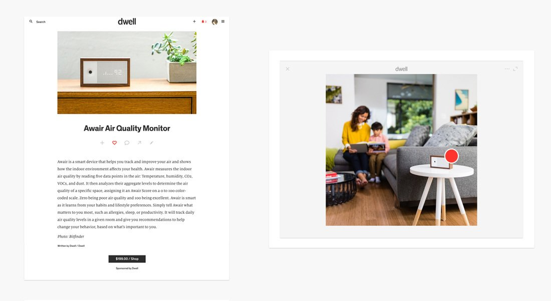 Product posts can be enabled with a shop button to point to a brand's destination of choice. Any photo from the Dwell platform can be tagged with the product, for increased discoverability.  Photo 4 of 4 in Advertise on Dwell